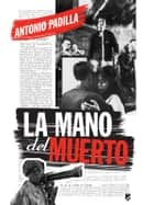 La mano del muerto ebook by Antonio Padilla