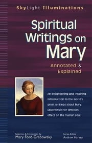 Spiritual Writings on Mary - Annotated & Explained ebook by Mary Ford-Grabowsky,Andrew Harvey