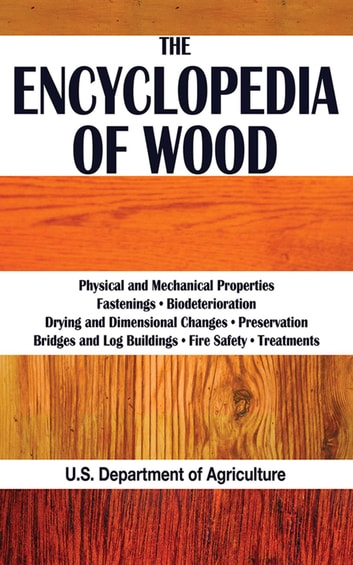 The Encyclopedia of Wood ebook by The United States Department of Agriculture