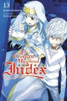 A Certain Magical Index, Vol. 13 (light novel) ebook by Kazuma Kamachi, Kiyotaka Haimura