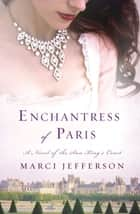 Enchantress of Paris ebook by Marci Jefferson