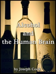 Alcohol and the Human Brain ebook by Joseph Cook