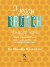 Vegan Brunch - Homestyle Recipes Worth Waking Up For--From Asparagus Omelets to Pumpkin Pancakes ebook by Isa Chandra Moskowitz