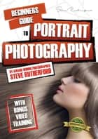 Beginners Guide to Portrait Photography ebook by Steve Rutherford, Steve Rutherford