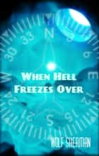 When Hell Freezes Over ebook by Wolf Sherman
