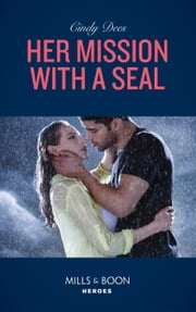 Her Mission With A Seal (Mills & Boon Heroes) (Code: Warrior SEALs, Book 3) ekitaplar by Cindy Dees