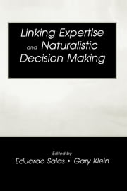 Linking Expertise and Naturalistic Decision Making ebook by Eduardo Salas,Gary A. Klein