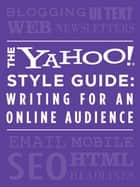 The Yahoo! Style Guide: Writing for an Online Audience - Writing for an Online Audience ebook by Yahoo!, Chris Barr