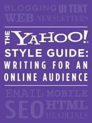 The Yahoo! Style Guide: Writing for an Online Audience ebook by Yahoo!,Chris Barr