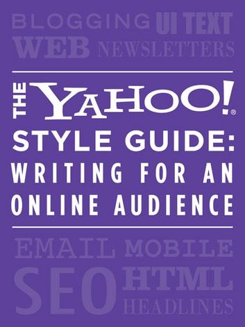 The Yahoo! Style Guide: Writing for an Online Audience - Writing for an Online Audience ebook by
