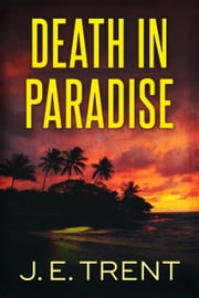 Death in Paradise ebook by J.E. Trent