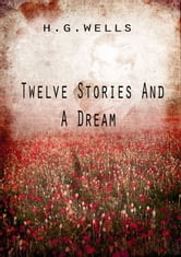 Twelve Stories And A Dream ebook by H G Wells