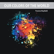 Our Colors of the World ebook by Yvonne Mayfield