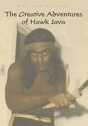 The Creative Adventures of Hawk Java ebook by Ray Lee Wilson