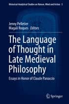 The Language of Thought in Late Medieval Philosophy - Essays in Honor of Claude Panaccio ebook by Jenny Pelletier, Magali Roques
