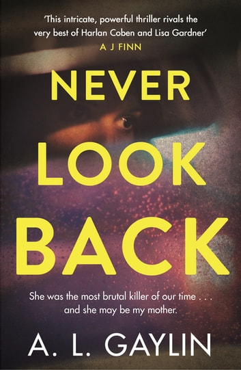 Never Look Back - She was the most brutal serial killer of our time. And she may have been my mother. ebook by A.L. Gaylin