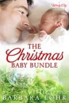 The Christmas Baby Bundle ebook by Barbara Lohr