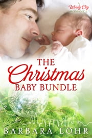 The Christmas Baby Bundle - A Heartwarming Holiday Novella ebook by Barbara Lohr