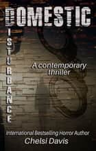 Domestic Disturbance ebook by Chelsi Davis