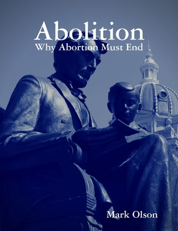 Abolition: Why Abortion Must End ebook by Mark Olson
