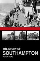 The Story of Southampton ebook by Peter Neal