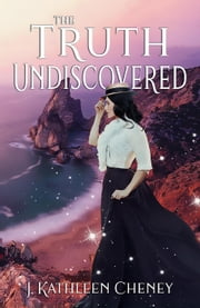 The Truth Undiscovered - The Golden City, #0.5 ebook by J. Kathleen Cheney