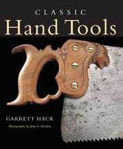 Classic Hand Tools ebook by Garrett Hack
