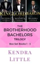 The Brotherhood Bachelors Trilogy - Box Set Books 1 -3 ebook by Kendra Little