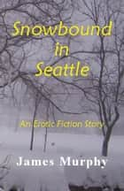 Snowbound in Seattle ebook by James Murphy
