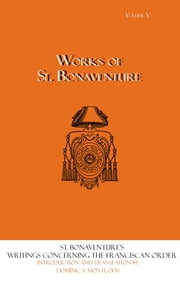 Works of St. Bonaventure - Writings Concerning the Franciscan Order ebook by Dominic V. Monti
