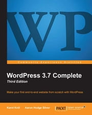 WordPress 3.7 Complete - Third Edition ebook by Karol Król,Aaron Hodge Silver
