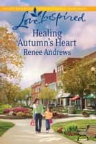 Healing Autumn's Heart (Mills & Boon Love Inspired) eBook by Renee Andrews