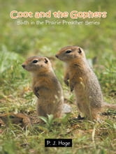 Coot and the Gophers - Sixth in the Prairie Preacher Series ebook by P. J. Hoge