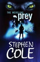 The Wereling 2: Prey - Rejacketed ebook by Stephen Cole