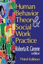 Human Behavior Theory and Social Work Practice ebook by Roberta R. Greene