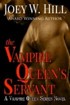 The Vampire Queen's Servant - A Vampire Queen Series Novel ebook by Joey W. Hill