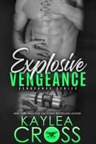 Explosive Vengeance ebook by Kaylea Cross