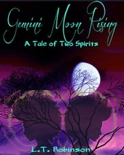 Gemini Moon Rising - A Tale Of Two Spirits ebook by L.T. Robinson
