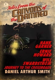 Tales from the Canyons of the Damned: No. 9 ebook by Daniel Arthur Smith, Hank Garner, Ernie Howard,...