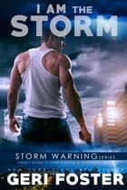I Am the Storm ebook by Geri Foster
