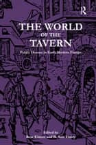 The World of the Tavern - Public Houses in Early Modern Europe ebook by Beat Kümin, B. Ann Tlusty