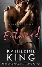 Entwined: Complete Series Book One, Two & Three - Entwined ebook by Katherine King