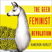 Geek Feminist Revolution - Essays on Subversion, Tactical Profanity, and the Power of the Media audiobook by Kameron Hurley