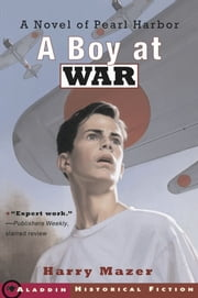 A Boy at War - A Novel of Pearl Harbor ebook by Harry Mazer