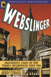 Webslinger - Unauthorized Essays On Your Friendly Neighborhood Spider-man ebook by Gerry Conway,Leah Wilson