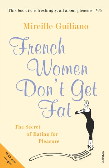 French Women Don't Get Fat ebook by Mireille Guiliano