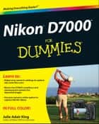 Nikon D7000 For Dummies ebook by Julie Adair King
