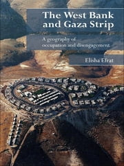 The West Bank and Gaza Strip - A Geography of Occupation and Disengagement ebook by Elisha Efrat