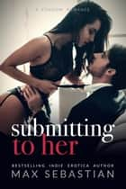 Submitting to Her ebook by Max Sebastian