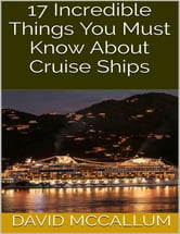 17 Incredible Things You Must Know About Cruise Ships ebook by David McCallum
